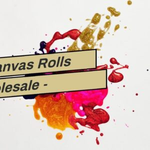Art Canvas Rolls Wholesale - Unbeatabe Price